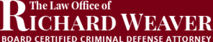 The Law Office of Richard Weaver |Board Certified Criminal Defense Attorney